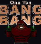 One Ton Bang Bang